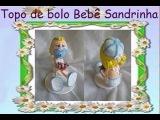 Topo de bolo bebe Sandrinha - prof Jana Gaia