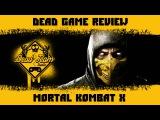Mortal Kombat X - Доктор у меня X-Ray! (Dead Game Review)