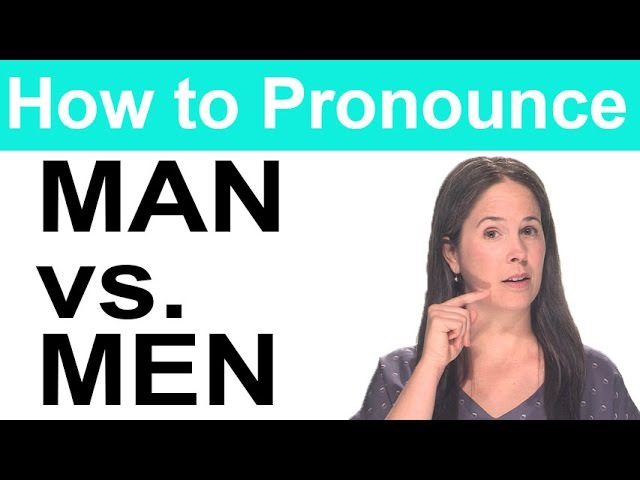 How to Pronounce MAN vs. MEN - American English