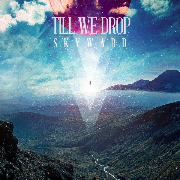 Till We Drop - Skyward [EP] (2013)