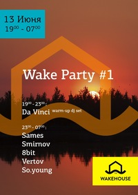 13.06: Wake Party #1 @ WAKEHOUSE