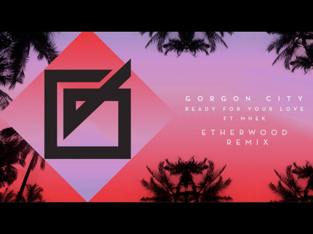Gorgon City - Ready For Your Love ft MNEK (Etherwood Remix)