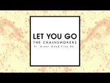 The Chainsmokers Feat. Great Good Fine OK - Let You Go