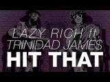 Lazy Rich Feat. Trinidad Jame$ - Hit That (Original Mix)