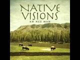 Ah Nee Mah - Native Visions (A Native American Music Journey) 2013 Full Album