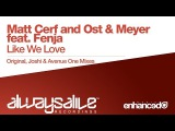 Matt Cerf and Ost &amp Meyer feat. Fenja - Like We Love (Original Mix)
