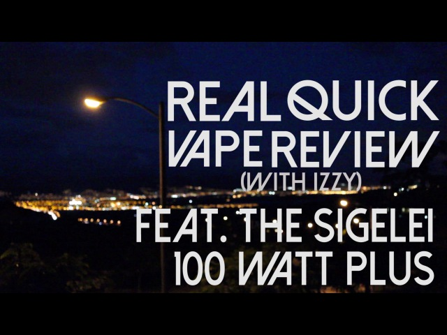 SIGELEI 100W PLUS - REAL QUICK VAPE REVIEW