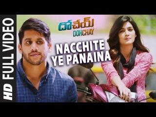 Nacchite Ye Panaina Full Video Song   Dohchay   Naga Chaitanya, Kriti Sanon