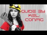Guide by Kel: Config / Гайд от Кела: Конфигурация
