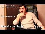 Ramal Nizamioglu-Seve Bilmerem  Yeni 2015  (МЕЙХАНА,MEYXANA,QEZEL,DEYISME,SEIR, REVAYET,TERIF,DUET,TOYU,YENI,MAHNI,MAHNILAR,SARK