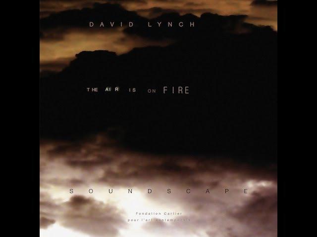 David Lynch - The Air Is On Fire (Full Album)