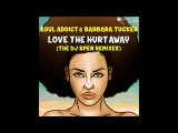 Soul Addict &amp Barbara Tucker - Love The Hurt Away (DJ Spen Remix)