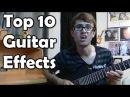 Top 10 Guitar Effects!