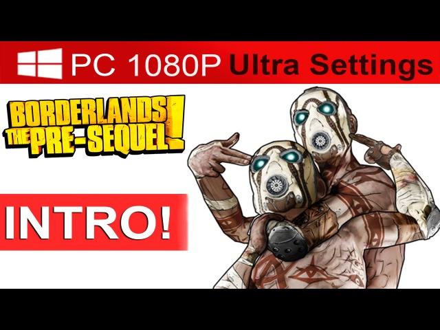 Borderlands The Pre Sequel Intro [1080p HD PC ULTRA] - No Commentary