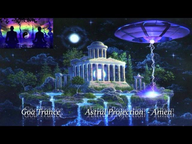 Goa Trance Astral Projection Amen