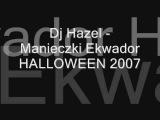 Dj Hazel - Manieczki Ekwador HALLOWEEN 2007