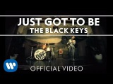The Black Keys - Just Got to Be Official Video