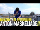 ANTON MASKELIADE - MASKAD (BalconyTV)