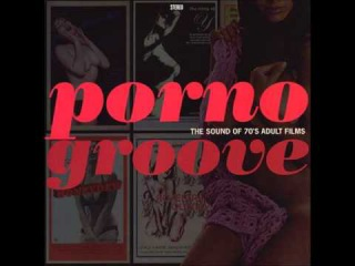 Porno Groove - The sound of 70´s adult films