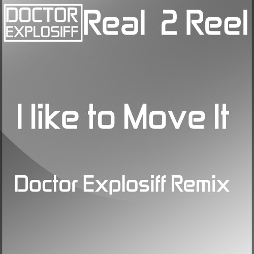 Real 2 Reel - I Like To MOVE IT (Doctor Explosiff Remix)