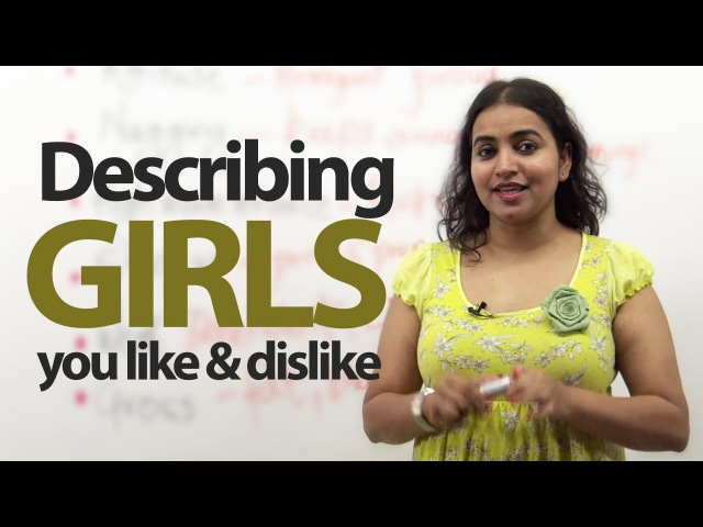 Talking about girls you like and dislike - Free English lessons ( Vocabulary, Expressions Phrases)
