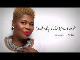 Maranda Willis - Nobody Like You Lord