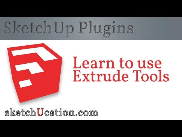 SketchUp Plugin Tutorial Extrude Tools