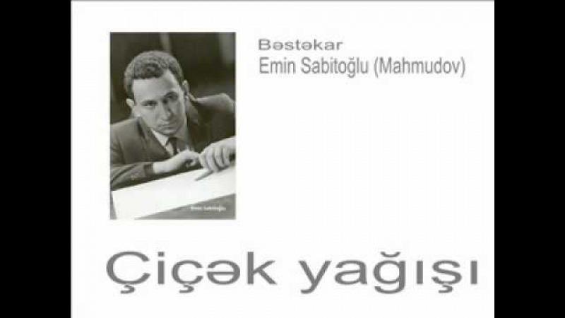 Çiçək yağışı (Bəzən bir ümid, bəzən göz yaşı..) - Bəstəkar Emin Sabitoğlu