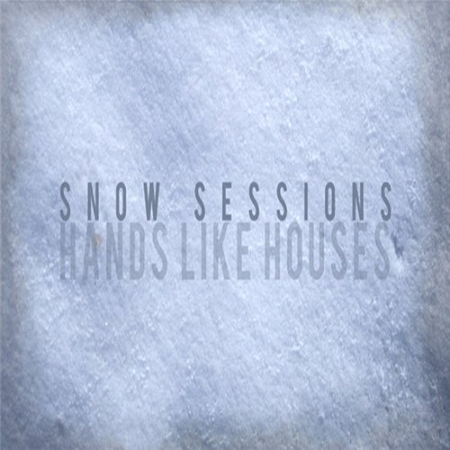 Hands Like Houses - Snow Sessions [EP] (2012)