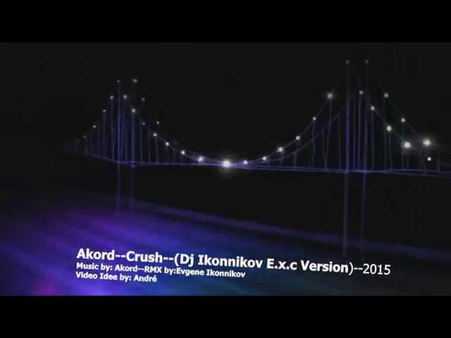 Akord--Crush--Dj Ikonnikov E. x. c Version 2015