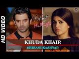 Khuda Khair Official Video | Main Aur Mr. Riight | Shenaz Treasury & Barun Sobti