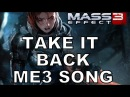 TAKE IT BACK! - Official Mass Effect 3 Music Video by Miracle Of Sound Bioware