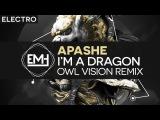 Electro Apashe - I'm A Dragon feat. Sway (Owl Vision Remix) (Premiere)