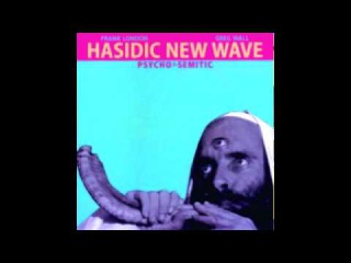 Hasidic New Wave: Psycho-Semitic