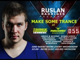Ruslan Radriges - Make Some Trance 055 (Radio Show)