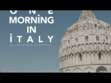 ONE MORNING IN ITALY