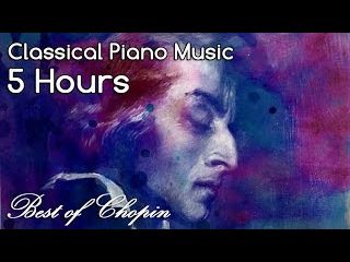 THE BEST OF CHOPIN - 5 HOURS Classical Music Piano Nocturnes Studying Concentration Playlist Mix