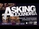 Asking Alexandria - Someone, Somewhere (Popkong Remix)