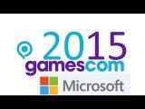 Прямая трансляция Gamescom 2015 - Microsoft НА РУССКОМ!