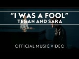 Tegan and Sara - I Was A Fool OFFICIAL MUSIC VIDEO