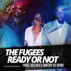 The Fugees - Ready or Not (Pavel Velchev & Dmitriy Rs Remix) [2014]