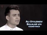 Ali Otajonov - Bolalar uyi Али Отажонов - Болалар уйи (soundtrack)