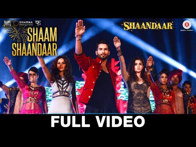 Shaam Shaandaar - Full Video | Shaandaar | Shahid Kapoor Alia Bhatt | Amit Trivedi