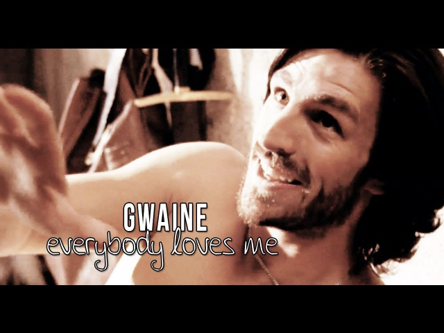 [merlin] gwaine - everybody loves me.