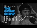 The Grime Show: Eyez, Dubzy, Kaygee, Directs Lox