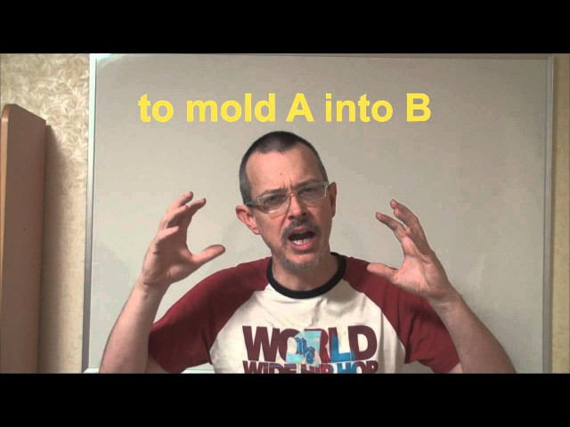 Learn English: Daily Easy English Expression 0362: to mold A into B