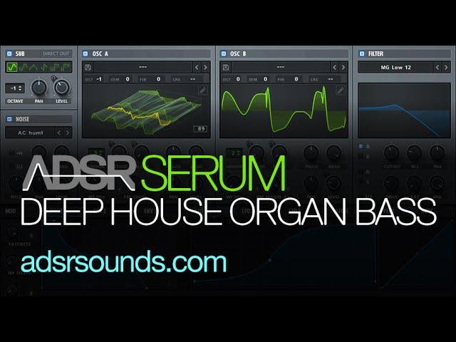 Serum Tutorial - Deep House Organ Bass