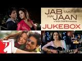 Jab Tak Hai Jaan Full Songs Audio Jukebox  Shah Rukh Khan  Katrina Kaif  Anushka  A. R. Rahman