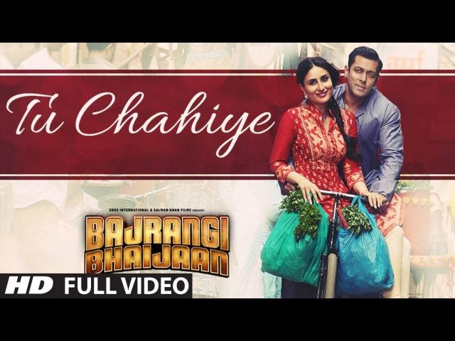 'Tu Chahiye' FULL VIDEO Song - Atif Aslam | Bajrangi Bhaijaan | Salman Khan, Kareena Kapoor