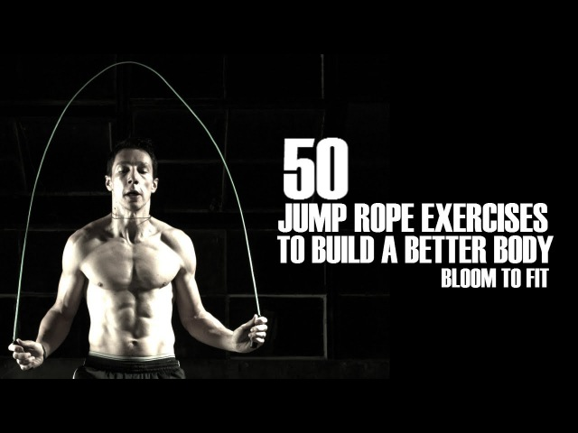 50 Jump Rope Exercises to Build a Better Body [Bloom to Fit]